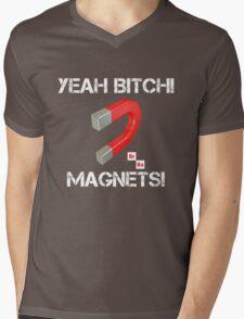 Magnets Bitch! Mens V-Neck T-Shirt