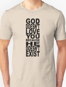 God Doesn't Love You Because He Doesn't Exist T-Shirt