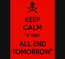It may all end tomorrow, or it could go on forever... Unisex T-Shirt