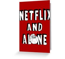 Netflix And Alone Greeting Card
