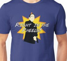 Right in the Pheels! Unisex T-Shirt