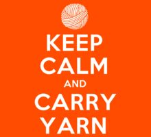 Keep Calm and Carry Yarn by personalized