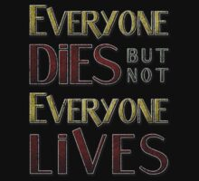 Everyone Dies But Not Everyone Lives by CreativoDesign