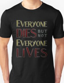 Everyone Dies But Not Everyone Lives Unisex T-Shirt