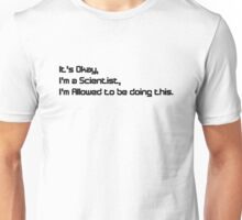 It's okay, I'm doing this for Science V 1.0 Unisex T-Shirt