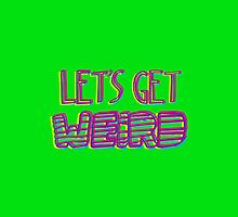 Let's Get Weird by huckblade