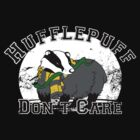 Hufflepuff Don't Care. by Snellby
