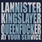 Lannister, Kingslayer, Queenfucker... by ikado