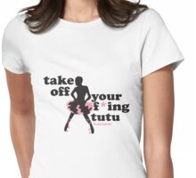 Take off you F*ing Tutu Roller Derby Shirt Womens Fitted T-Shirt