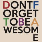 Dont Forget To Be Awesome by personalized