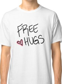 Hugs are great.  Classic T-Shirt
