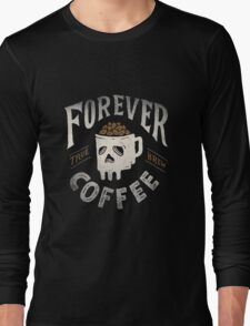 Forever Coffee Long Sleeve T-Shirt