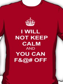 I Will Not Keep Calm T-Shirt