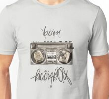 Born from A Boombox Unisex T-Shirt