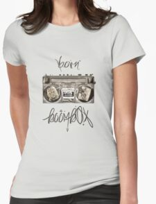 Born from A Boombox Womens Fitted T-Shirt