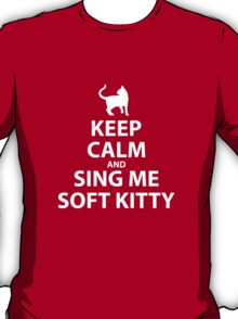 Keep Calm and sing me soft kitty T-Shirt