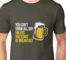 You cant drink all day... Unisex T-Shirt