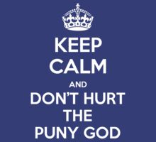 KEEP CALM and don't hurt the puny god by Golubaja