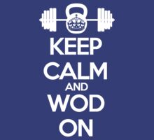 Keep Calm and WOD On by marcusdacarcass