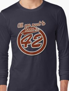 All you need to know is 42 Long Sleeve T-Shirt