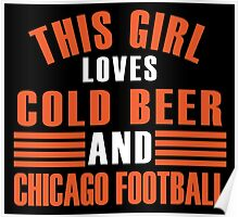 this girl loves cold beer and chicago football Poster