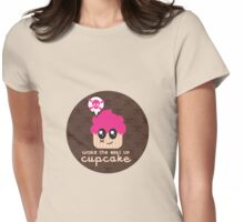 Wake up cupcake a slightly offensive but cute shirt by lucy Dynamite Womens Fitted T-Shirt