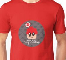 Suck it up Cupcake. Unisex T-Shirt