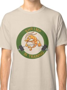 Shrimp in Training Classic T-Shirt