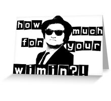 How Much For Your Wimin? Greeting Card