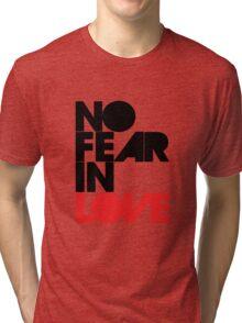 No Fear In Love Tri-blend T-Shirt