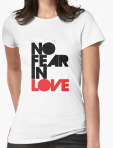 No Fear In Love Womens Fitted T-Shirt