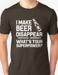 I Make Beer Disappear Whats Your Superpower T-Shirt
