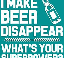 I Make Beer Disappear Whats Your Superpower by fashionera