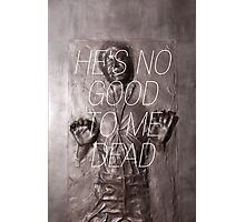 He's no good to me dead. Photographic Print