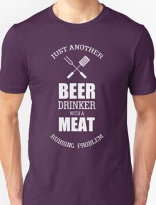 Just Another Beer Drinker With A Meat Rubbing Problem T-Shirt