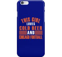 This Girl Loves Cold Beer And Chicago Football iPhone Case/Skin