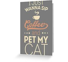 I Just Wanna Sip Coffee - Cat Greeting Card