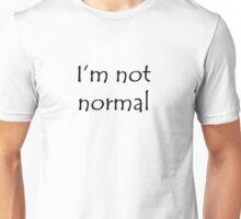 I'm Not Normal (Black Text) Unisex T-Shirt