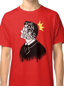 The Man Who Would Be King Classic T-Shirt