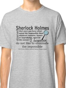 I Do Not Like to Eliminate the Impossible Classic T-Shirt