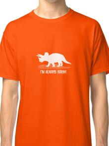 Triceratops is Always Horny. Classic T-Shirt