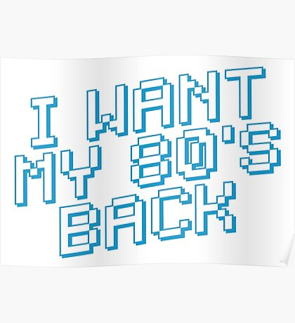 I WANT MY 80's BACK Poster
