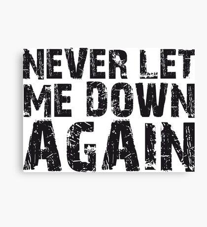 NEVER LET ME DOWN AGAIN Canvas Print