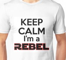 Keep Calm I'm a Rebel Unisex T-Shirt