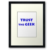 TRUST THE GEEK Framed Print