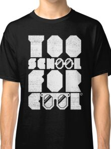 Too School For Cool (White) Classic T-Shirt