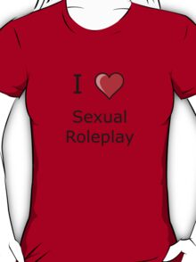 I LOVE sexual roleplay  T-Shirt