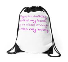 If You're Talking Behind My Back You Can Kiss My Booty Drawstring Bag