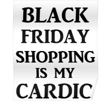 BLACK FRIDAY SHOPPING IS MY CARDIO Poster