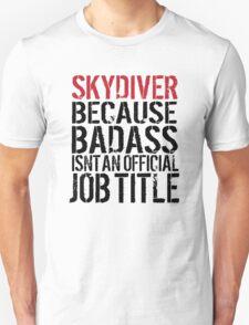 Funny 'Skydiver Because Badass Isn't an official Job Title' T-Shirt T-Shirt